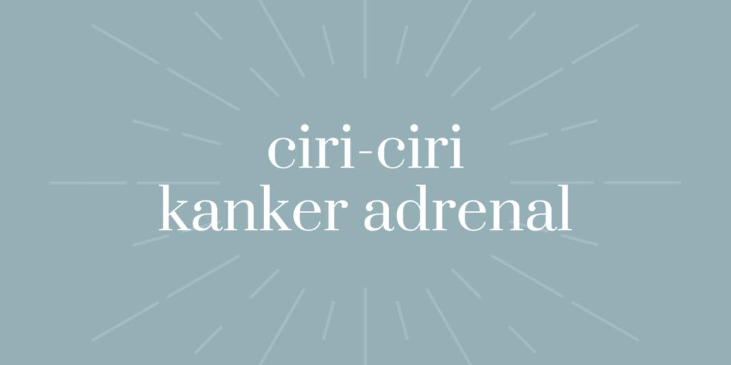 ciri-ciri kanker adrenal yang mudah dikenali