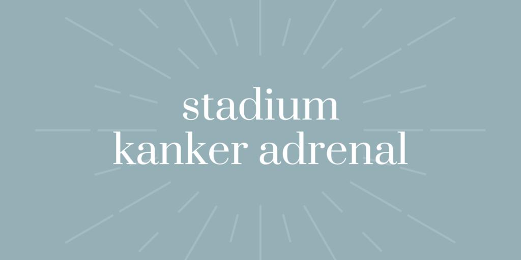Stadium Kanker Adrenal
