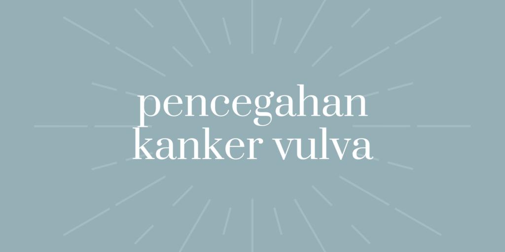 pencegahan kanker vulva