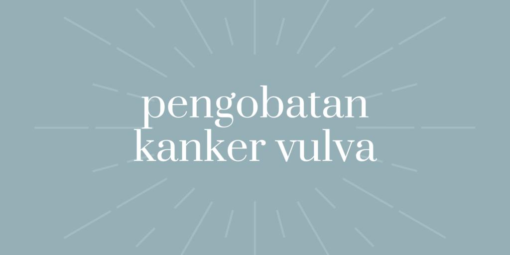 pengobatan kanker vulva